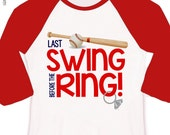 bachelorette party shirts - last swing before the ring, last at bat, etc