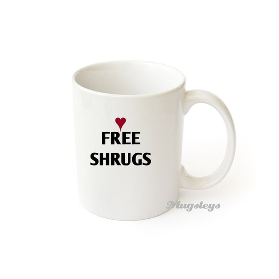 Free Shrugs Coffee Mug Funny Gifts Tea Mugs Gag Gifts By