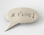 Valentine Je T' Aime -  Speech Bubble Brooch Sterling Silver - Hand Stamped Jewelry