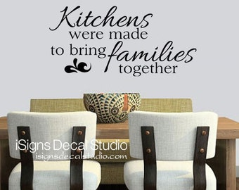 Kitchen Wall Decal   Kitchens Were Made To Bring Families Together Wall  Decal   Kitchen Decal