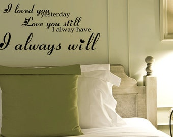 I loved you yesterday I love you still I Vinyl wall decals quotes sayings words  (384)