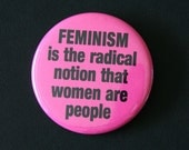 Feminism is the radical notion that women are people - Pinback Button Badge