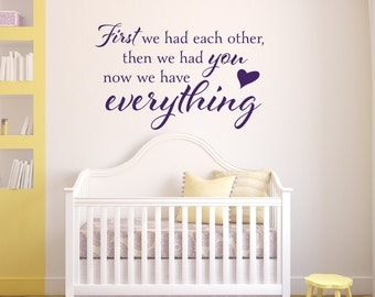 First We Had Each Other Then We Had You Now We Have Everything Nursery Decor Wall Quote Childrens Wall Decal Vinyl Wall Decal