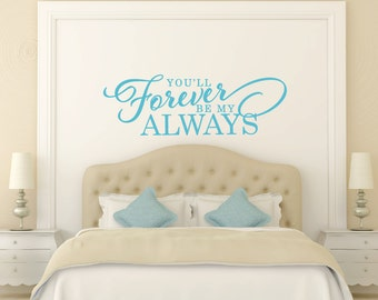 Bedroom Wall Decal - You'll Forever Be My Always Wall Decal - Love Wall Decal - Always and Forever Wall Decal - Vinyl Lettering
