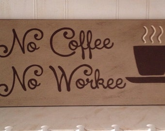 Coffee Sign, Coffee Lover's Sign , No Coffee No Workee Sign, No Coffee No Work Sign