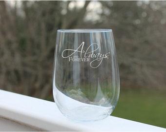 Etched  wine glasses, stemless wine glass, Always and Foever- 17oz. stemless, Wine Glass, wedding wine glass, valentines