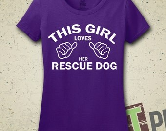 This Girl Loves Her Rescue Dog T-Shirt - Tee - Shirt - Animal Lover - Pet Lover - Animal Rescue - Pet Adoption - Don't Shop, Adopt