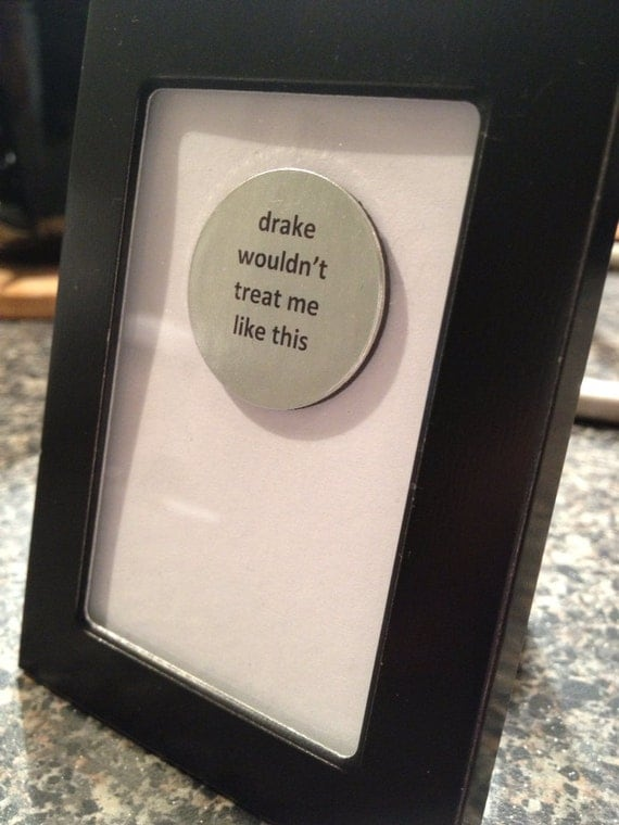 Drake Wouldn't Treat Me Like This - Quote Frame