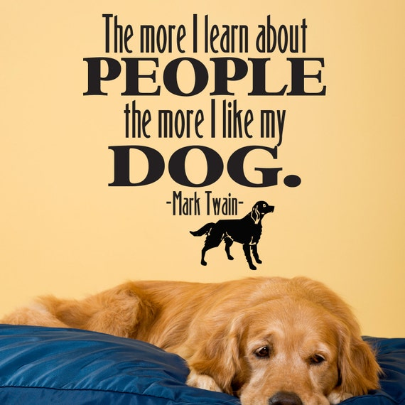 Items similar to The More I Learn About People Decal - Mark Twain Quotes - Dog Lover Quotes ...