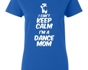 I Can't Keep Calm I'm a Dance Mom Proud Mom Dance Pride Ballet Mom Sports Mom Hip Hop Gift for Mom Mothers Day Birthday Gift TH-194