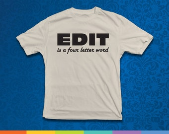 Edit Is A Four Letter Word Unisex Tshirt in adult sizes, gifts for writers author english teacher editor writing shirt author shirt