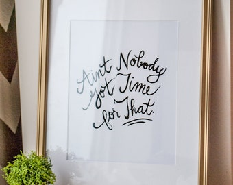 Ain't Nobody Got Time for That INSTANT DOWNLOAD - Printable Art Print by Itsy Belle