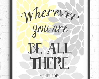 Wherever You Are Be All There Print, Inspirational Wall Art, Jim Elliot Quote Wall Art Print, Dahlia Wall Art, Typography Print, Modern Art