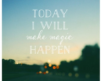 Today I Will Make Magic - Typography - Summer - Travel Photograph - Text - Type - Quote - Fine Art Photograph Road  - Landscape Photography
