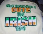 Not only am I cute I'm Irish too! Yellow Bodysuit 6-12m