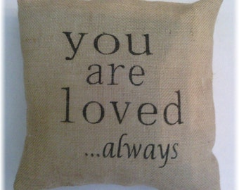 "Burlap Your Are Loved...Always Stuffed Pillow 12"" x 12"" Wedding Anniversary Burlap Pillow Rustic Decor"