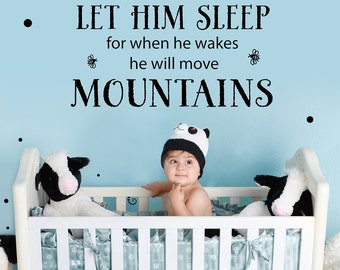 Nursery Wall Decal - Let him sleep for when he wakes he will move mountains - vinyl lettering