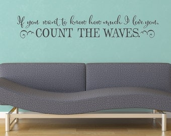 If you want to know how much I love you, count the waves - count the waves quote - beach decor - cottage decor - bedroom wall decal