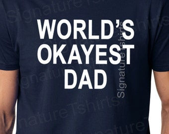 Husband Gift Fathers Day Gift WORLD'S OKAYEST DAD Mens t shirt tshirt for Dad to be Awesome Dad Funny T shirt New Dad Gift