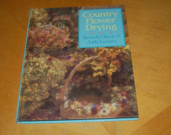COUNTRY FLOWER DRYING - Vintage Hardback Craft Book - Plants, Drying Techniques, Descriptions, Ways to Use Dried Flowers