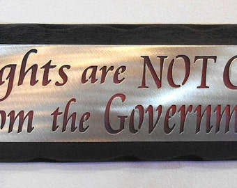Rights Are Not Gifts From the Government- Wall hanging, plaque, sign, gift, steel and Cedar