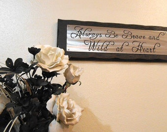 Always BE BRAVE and Wild at HEART- Wall hanging, plaque, sign, gift, steel and Cedar