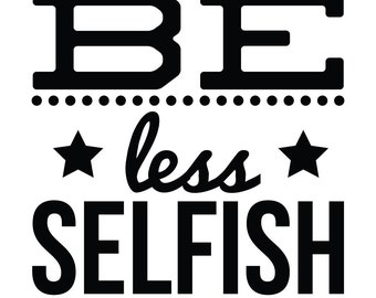 Be Less Selfish Wall Decal