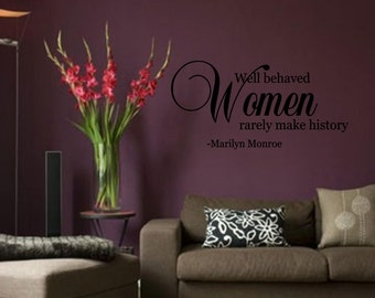 Vinyl wall quotes decals #0982 We behaved Women rarely make history -Marilyn Monroe