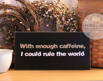 With Enough Caffeine I Could Rule The World Funny Wood Coffee Sign