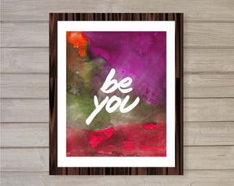Instant Download Motivational Quote Printable - Be You - Watercolor Splash Background 8x10 - Poster Wall Art Girls Room Decor