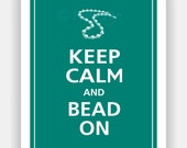 Keep Calm and BEAD ON (Choose Your Icon) Print 8x10 (Color featured: Island Teal--over 700 colors to choose from)