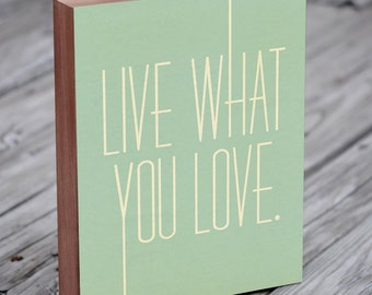 Inspirational Signs - Wooden Signs Sayings - Live What You Love - Typography Poster - Wood Block Art Print