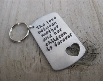 """SALE- Gift for Mom- Inspirational Keychain- Brushed Silver Keychain with Heart Cut-out """"The love between mother and her children is forever"""""""