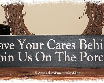 Leave Your Cares Behind Join Us On The Porch -WOOD SIGN- Home Decor Outdoor Primitive Country