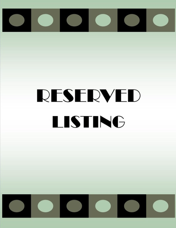 RESERVED for Sheila - This is a reserved listing only
