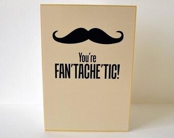 You're Fan'tache'tic Moustache Card