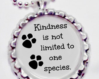 Kindness is not limited to one species  bottle cap pendant