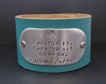 Jimmy Buffett Quote Leather Cuff Bracelet / Breathe in Breathe out Move on / Wide Leather Bracelet / Hand Stamped / Personalized Jewelry