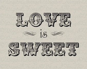 Wedding Bridal Shower Favor LOVE is SWEET Typography Printable Digital Download for Iron on Transfer Fabric Pillows Tea Towels DT970