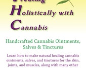 Learn how to handcraft cannabis salves, ointments, and tinctures for healing joint pain, skin ailments, and muscle pain.