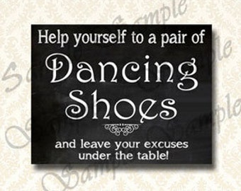 Dancing Shoes Sign - Help Yourself To A Pair Leave Your Excuses Under The Table, Reception Party Signs, Chalkboard 5x7, 8x10 - 113