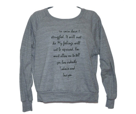 "Mr Darcy's Proposal Literary Slouchy Sweatshirt, Pride & Prejudice, Jane Austen, Book Quote, ""You must allow me to..."" Grey Pullover - missbohemia"