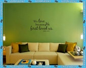 We love because He first loved us. 1 John 4:19 scripture wall quote  - Vinyl Wall Decalz