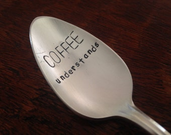 Coffee Understands     recycled silverware hand stamped coffee spoon