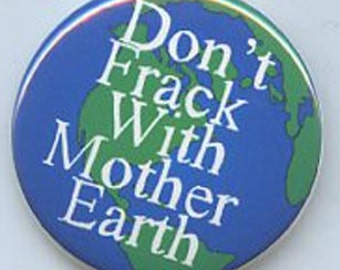 Dont Frack With Mother Earth 1 3/4 inch button
