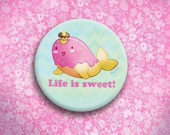 Life is Sweet Narwhal Button