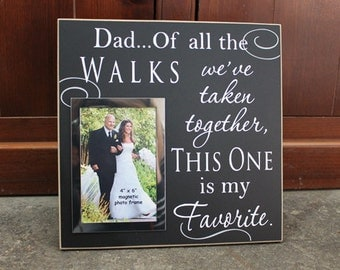 Dad, of all the walks we've taken wedding photo frame, wedding signage, wedding decor, wedding gift, wedding picture frame, photo frame