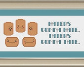 Haters gonna hate, taters gonna tate: funny potato cross-stitch pattern