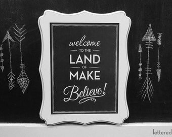 Welcome To The Land Of Make Believe print - 56 Color Options - Nursery, Playroom, Kids, Kid, Makebelieve, Make-believe, Quote, Decor, Art