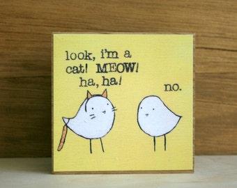 "ART BLOCK: ""Catbird"" featuring a bird dressing up as a cat, and his unamused bird friend"